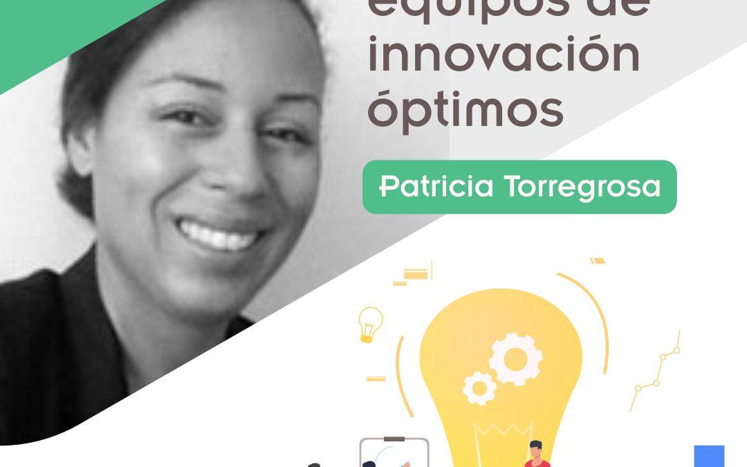 Creación de equipos de innovación óptimos. Patricia Torregrosa (FTF XVII)