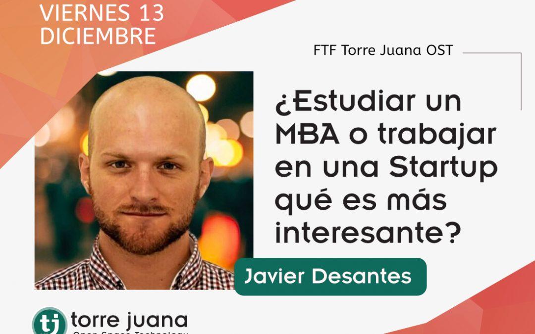 ¿Estudiar un MBA o trabajar en una startup qué es más interesante? Javier Desantes-FTF XIII