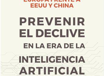«Europa frente EE.UU y China: prevenir el declive en la era de la Inteligencia Artificial»